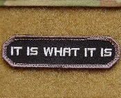 """It Is What It Is"" patch w/ Velcro backing."